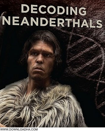 Neanderthals مستند انسان های نئاندرتال Decoding Neanderthals