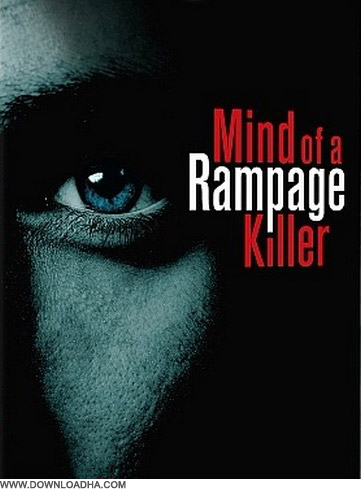 Rampage مستند بررسی ذهن قاتلین بی رحم Mind of a Rampage Killer